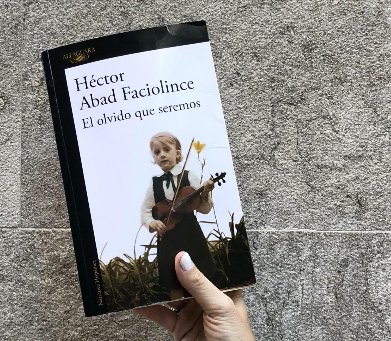 """Reseña de """"El olvido que seremos"""" de Héctor Abad Faciolince"""